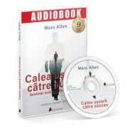 Audiobook. Calea usoara catre succes - Marc Allen