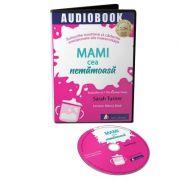 Audiobook. Mami cea nemamoasa. Suisurile nostime si caderile emotionale ale maternitatii - Sarah Turner