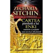 Cartea pierduta a lui Enki. Amintirile si profetiile unui zeu de pe alta planeta - Zecharia Sitchin