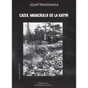Cazul Masacrului de la Katyn. Aceasta carte a fost prima - Jozef Mackiewicz