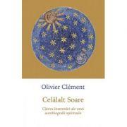 Celalalt Soare. Cateva insemnari ale unei autobiografii spirituale - Olivier Clement