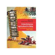 Colectivizarea agriculturii in Salaj. Contributii documentare (1949-1962) - Marin Pop, Daniel-Victor Sabaceag