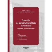 Controlul de constitutionalitate in Romania. Exceptia de neconstitutionalitate - Karoly Benke, Mihaela Senia Costinescu