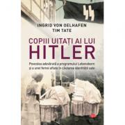 Copiii uitati ai lui Hitler - Ingrid von Oelhafen