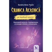 Cronica akashica pe intelesul tuturor - Sandra Anne Taylor