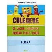 Culegere de jocuri didactice pentru citit-scris - Clasa I - Claudia Laura Gora, Mirela Elena Leonte