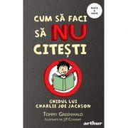 Cum sa faci sa NU citesti. Ghidul lui Charlie Joe Jackson #1. Paperback - Tommy Greenwald