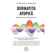 Dermatita atopica. Experienta personala a unei terapii de succes - Haldor Holesch, Birgitta Vogel
