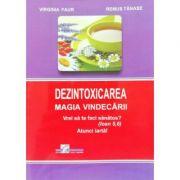 Dezontoxicarea. Magia vindecarii - Virginia Faur