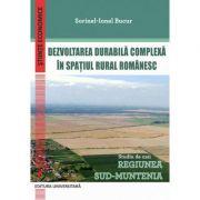 Dezvoltarea durabila complexa in spatiul rural romanesc. Studiu de caz: Regiunea Sud-Muntenia - Sorinel-Ionel Bucur