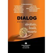 Dialog despre sanatate, boala, moarte - Florian Georgescu
