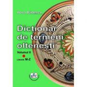 Dictionar de termeni oltenesti. Volumul II Literele M-Z - Ilona Badescu