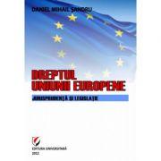 Dreptul Uniunii Europene. Jurisprudenta si legislatie - Daniel-Mihail Sandru
