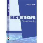 Electroterapie. Principii practice - Cristina Daia