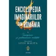 Enciclopedia imaginariilor din Romania. Volumul V. Imaginar si patrimoniu artistic - Liviu Malita