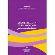Esentialul in dermatologie pentru medicul de familie - Ana Maria Alexandra Stanescu