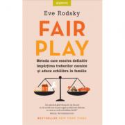 Fair Play. Metoda care rezolva definitiv impartirea treburilor casnice si aduce echilibru in familie - Eve Rodsky