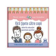 Fara tipete catre copii datorita educatiei parentale pozitive - Anne Faujour, Elise Fournier, Isabelle Calmels