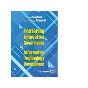 Fostering Innovative Governance by Information Technology Development - Carmen Savulescu, Corina-Georgiana Antonovici