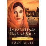 Imparateasa fara sa vrea. Povestea de dragoste a Esterei - Joan Wolf