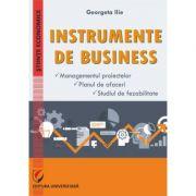 Instrumente de businesss. Managementul proiectelor. Planul de afaceri. Studiul de fezabilitate - Georgeta Ilie