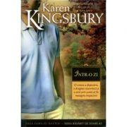 Intr-o zi (Saga Familiei Baxter - Seria Rasarit de soare - Cartea 3) - Karen Kingsbury