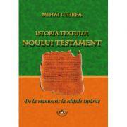 Istoria textului Noului Testament. De la manuscris la editiile tiparite - Mihai Ciurea