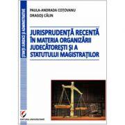 Jurisprudenta recenta in materia organizarii judecatoresti si a statutului magistratilor - Dragos Calin, Paula-Andrada Cotovanu