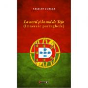 La nord si la sud de Tejo. Itinerare portugheze - Stelian Turlea