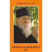 Manca-v-ar raiul IV - Ilie Cleopa