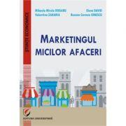Marketingul micilor afaceri - Valentina Zaharia, Mihaela-Mirela Dogaru, Roxana Carmen Ionescu, Elena David