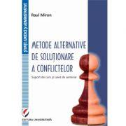 Metode alternative de solutionare a conflictelor. Suport de curs si caiet de seminar - Raul Miron