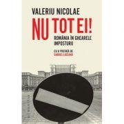 Nu tot ei! Romania in ghearele imposturii - Valeriu Nicolae