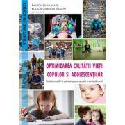 Optimizarea calitatii vietii copiilor si adolescentilor. Studii si cercetari în psihopedagogie speciala si asistenta sociala - Raluca Silvia Matei, Rodica Gabriela Enache