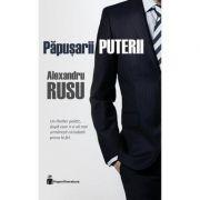 Papusarii puterii - Alexandru Rusu