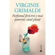 Parfumul fericirii e mai puternic cand ploua - Virginie Grimaldi