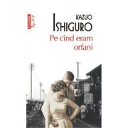 Pe cind eram orfani (editie de buzunar) - Kazuo Ishiguro