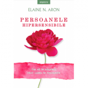 Persoanele hipersensibile - Elaine N. Aron