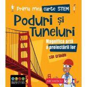 Prima mea carte STEM. PODURI SI TUNELURI. Magnifica arta a proiectarii - Ian Graham
