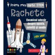 Prima mea carte STEM. RACHETE. Cosmicul adevar despre navete, sateliti si sonde - Alex Woolf