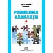 Psihologia sanatatii - Abordari aplicate - Volumul I - Eugen Avram