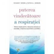 Puterea vindecatoare a respiratiei - Richard P. Brown, Patricia L. Gerbarg