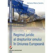Regimul juridic al drepturilor omului in Uniunea Europeana - Adriana-Maria Sandru