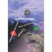 Ruxandra Cesereanu - Submersiuni creatoare intr-un psiho-text abisal - Ilona Duta