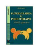 Supervizarea in psihoterapie. Modele aplicative - George Oancea