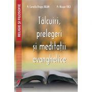 Talcuiri, prelegeri si meditatii evanghelice - Pr. Corneliu-Dragos Balan, pr. Nicusor Tuca