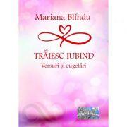 Traiesc iubind - Mariana Blindu