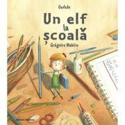 Un elf la scoala - Gudule, Gregoire Mabire