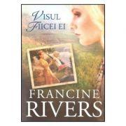 Visul fiicei ei - Francine Rivers