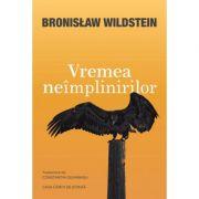 Vremea neimplinirilor - Bronisslaw Wildstein